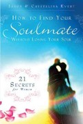 How to Find Your Soulmate Without Losing Your Soul 1st Edition 9780983092308 0983092303