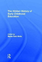 The Hidden History of Early Childhood Education 1st Edition 9781136707087 1136707085