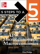 5 Steps to a 5 AP Microeconomics/Macroeconomics, 2012-2013 Edition 4th edition 9780071751223 007175122X