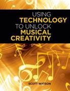Using Technology to Unlock Musical Creativity 1st Edition 9780199876624 0199876622