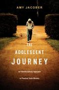 The Adolescent Journey 1st Edition 9780830868537 0830868534