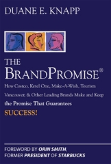 The Brand Promise: How Ketel One, Costco, Make-A-Wish, Tourism Vancouver, and Other Leading Brands Make and Keep the Promise That Guarantees Success 1st Edition 9780071494410 0071494413