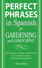 Perfect Phrases in Spanish for Gardening and Landscaping 1st edition 9780071494779 0071494774