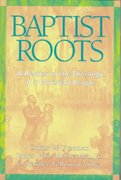 Baptist Roots 1st Edition 9780817012816 0817012818