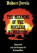 The Meaning of the Nuclear Revolution 0 9780801495656 0801495652