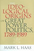 The Ideological Origins of Great Power Politics, 1789-1989 0 9780801443213 0801443210