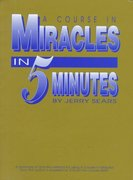 A Course in Miracles in 5 Minutes 0 9780963974105 0963974106
