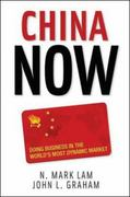 China Now: Doing Business in the World's Most Dynamic Market 1st Edition 9780071472548 0071472541