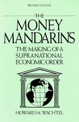 The Money Mandarins: Making of a Supranational Economic Order 2nd edition 9780873327046 0873327047