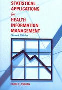 Statistical Applications for Health Information Management 2nd Edition 9780763728427 076372842X