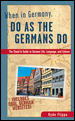 When in Germany, Do as the Germans Do 1st Edition 9780844225531 0844225533