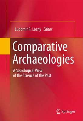 Comparative Archaeologies 1st edition 9781441982247 1441982248