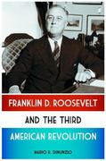 Franklin D. Roosevelt and the Third American Revolution 1st Edition 9780313392832 0313392838