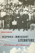 Hispanic Immigrant Literature 1st Edition 9780292744721 0292744722