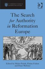 The Search for Authority in Reformation Europe 1st Edition 9781317016571 1317016572
