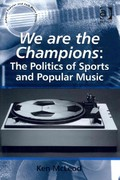 We are the Champions: The Politics of Sports and Popular Music 1st Edition 9781317000105 1317000102