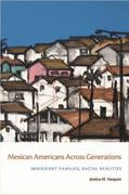 Mexican Americans Across Generations 1st Edition 9780814788363 081478836X