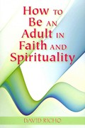 How to Be an Adult in Faith and Spirituality 1st Edition 9780809146918 0809146916