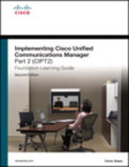Implementing Cisco Unified Communications Manager, Part 2 (CIPT2) Foundation Learning Guide 2nd edition 9781587142536 1587142538