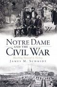 Notre Dame and the Civil War 0 9781596298798 1596298790