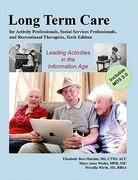 Long-Term Care for Activity Professionals, Social Services Professionals, and Recreational Therapists 6th Edition 9781882883899 1882883896