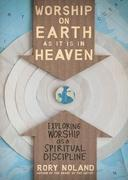 Worship on Earth as It Is in Heaven 1st Edition 9780310426240 0310426243