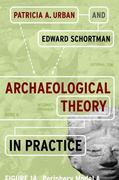 Archaeological Theory in Practice 1st Edition 9781598746297 1598746294