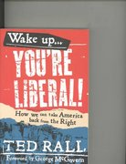 Wake Up, ...You're Liberal! 0 9781932360226 1932360220
