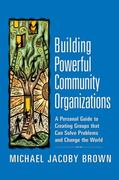 Building Powerful Community Organizations 1st Edition 9780977151806 0977151808