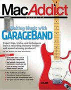 The MacAddict Guide to Making Music with GarageBand 0 9780789732262 0789732262