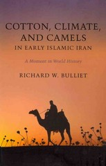 Cotton, Climate, and Camels in Early Islamic Iran 1st Edition 9780231519878 0231519877