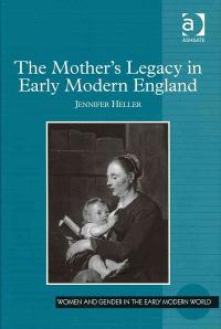 The Mother's Legacy in Early Modern England 1st Edition 9781317023654 131702365X