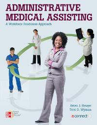 Administrative Medical Assisting a Workforce Readiness Approach 1st edition 9780073402154 007340215X
