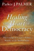 Healing the Heart of Democracy 1st Edition 9780470590805 0470590807