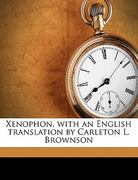 Xenophon, with an English Translation by Carleton L Brownson 0 9781149598160 1149598166