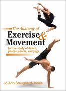 The Anatomy of Exercise and Movement for the Study of Dance, Pilates, Sports, and Yoga 1st Edition 9781583943519 158394351X