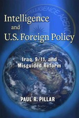 Intelligence and U. S. Foreign Policy 1st Edition 9780231157926 0231157924
