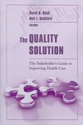 The Quality Solution: The Stakeholder's Guide to Improving Health Care 1st Edition 9780763787578 0763787574