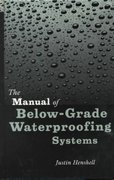 The Manual of Below-Grade Waterproofing Systems 1st edition 9780471377306 0471377309