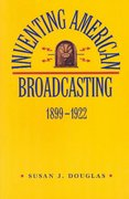 Inventing American Broadcasting, 1899-1922 1st Edition 9780801838323 0801838320