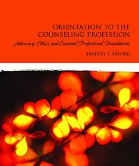 Orientation to the Counseling Profession 1st edition 9780132283519 0132283514