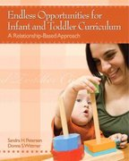 Endless Opportunities for Infant and Toddler Curriculum: A Relationship-Based Approach 1st edition 9780132434447 013243444X