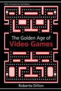 The Golden Age of Video Games 1st Edition 9781439873236 1439873232