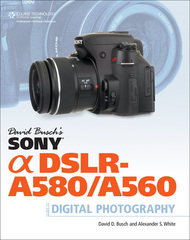 David Busch's Sony Alpha DSLR-A580/A560 Guide to Digital Photography 1st edition 9781435459465 1435459466