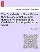 The Coal-fields of Great Britain: their history, structure, and duration. with notices of the Coal-fields of other parts of the World 0 9781240908516 1240908512
