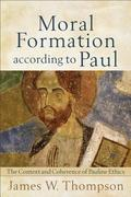 Moral Formation According to Paul 1st Edition 9780801039027 0801039029