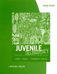 Study Guide for Siegel/Welsh's Juvenile Delinquency: Theory, Practice, and Law, 11th 11th edition 9781111352707 1111352704