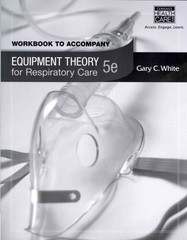 Workbook for White's Equipment Theory for Respiratory Care, 5th 5th Edition 9781439059586 1439059586