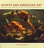 Sports and American Art from Benjamin West to Andy Warhol 0 9781558498747 1558498745
