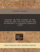 Lingua, or, the combat of the tongue, and the five senses for superiority a pleasant Comoedy. (1657) 0 9781240788101 124078810X